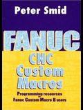 Fanuc CNC Custom Macros: Programming Resources for Fanuc Custom Macro B Users [With CDROM]