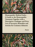 Homeopathic Medical Index - A Guide to the Homeopathic Treatment Together with a Descriptive Catalogue and Price List of Accessory Remedies and Articl
