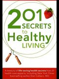 201 Secrets to Healthy Living: A Treasury of Life-Saving Health Secrets from 27 Healthcare Experts, Including New York Times Best-Selling Author Don