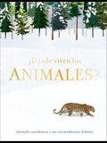 ¿dónde Viven Los Animales?: Animales Asombrosos Y Sus Extraordinarios Hábitats