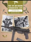 The Us M3/M3a1 Submachine Gun: The Complete History of America's Famed Grease Gun