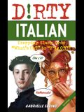 Dirty Italian: Third Edition: Everyday Slang from What's Up? to F*%# Off!