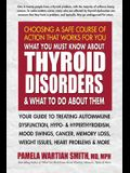 What You Must Know about Thyroid Disorders and What to Do about Them: Your Guide to Treating Autoimmune Dysfunction, Hypo- And Hyperthyroidism, Mood S