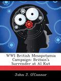 Wwi British Mesopotamia Campaign: Britain's Surrender at Al Kut