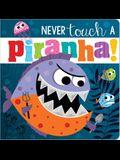 Never Touch a Piranha!