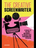 The Creative Screenwriter: 12 Rules to Follow--And Break--To Unlock Your Screenwriting Potential
