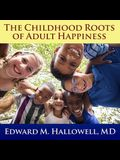 The Childhood Roots of Adult Happiness Lib/E: Five Steps to Help Kids Create and Sustain Lifelong Joy