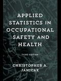 Applied Statistics in Occupational Safety and Health, Third Edition