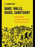 Bans, Walls, Raids, Sanctuary: Understanding U.S. Immigration for the Twenty-First Century