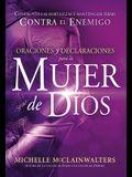 Oraciones y Declaraciones Para La Mujer de Dios / Prayers and Declarations for the Woman of God: Confronte Las Fortalezas y Manténgase Firme Contra El