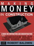 Making Money in Construction: A Guide for Contractors and Subcontractors