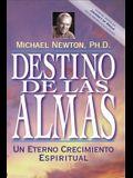 Destino de las Almas: Un Eterno Crecimiento Espiritual = Destiny of Souls