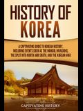 History of Korea: A Captivating Guide to Korean History, Including Events Such as the Mongol Invasions, the Split into North and South,
