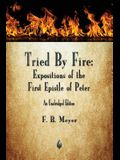 Tried By Fire: Expositions of the First Epistle of Peter
