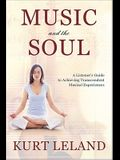 Music and the Soul: A ListenerÂ's Guide to Achieving Transcendent Musical Experiences
