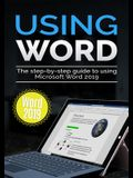 Using Word 2019: The Step-by-step Guide to Using Microsoft Word 2019