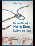 The Complete Book of Fishing Knots, Leaders, and Lines: How to Tie the Perfect Knot for Every Fishing Situation