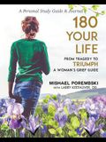 180 Your Life from Tragedy to Triumph: A Woman's Grief Guide Personal Study Guide & Journal