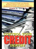 Control Your Credit Destiny: Your Personal Credit and Wealth Building Advisor & Creator of Your Blueprint to Credit and Financial Success