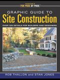 Graphic Guide to Site Construction: Over 325 Details for Builders and Designers