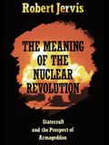 The Meaning of the Nuclear Revolution: Statecraft and the Prospect of Armageddon (Cornell Studies in Security Affairs)