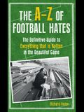 The A-Z of Football Hates: The Definitive Guide to Everything That Is Rotten in the Beautiful Game