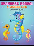 Seahorse Rodeo! a Marine Life Coloring Book