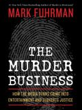 The Murder Business: How the Media Turns Crime Into Entertainment and Subverts Justice