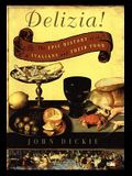 The Delizia!: The Epic History of the Italians and Their Food