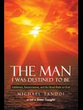 The Man I Was Destined to Be: Addiction, Incarceration, and the Road Back to God