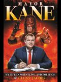 Mayor Kane: My Life in Wrestling and Liberty