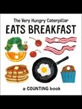The Very Hungry Caterpillar Eats Breakfast: A Counting Book
