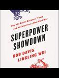 Superpower Showdown Lib/E: How the Battle Between Trump and XI Threatens a New Cold War