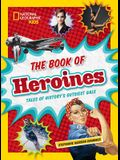 The Book of Heroines: Tales of History's Gutsiest Gals
