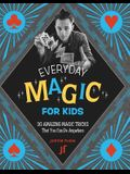 Everyday Magic for Kids: 30 Amazing Magic Tricks That You Can Do Anywhere