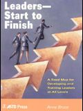 Leaders--Start to Finish: A Road Map for Developing and Training Leaders at All Levels