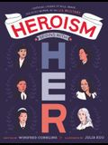 Heroism Begins with Her: Inspiring Stories of Bold, Brave, and Gutsy Women in the U.S. Military