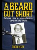 A Beard Cut Short: The Life and Lessons of a Legendary Professor Clipped by a Slip of #MeToo