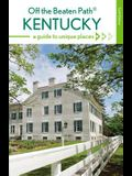 Kentucky Off the Beaten Path(r): A Guide to Unique Places