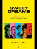 Sweet Dreams: The Story of the New Romantics