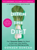 Ditch the Diet: The 7 Essential Habits You Need to Get Lean, Stay Healthy, and Generally Kick Ass at Life