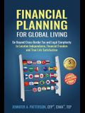 Financial Planning for Global Living: Go Beyond Cross-Border Tax and Legal Complexity to Location Independence, Financial Freedom and True Life Satisf