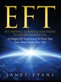 Eft: EFT Tapping Scripts & Solutions To An Abundant YOU: 10 Simple DIY Experiences To Prove That Your Mind Creates Your Lif