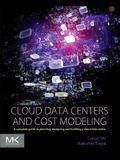 Cloud Data Centers and Cost Modeling: A Complete Guide to Planning, Designing and Building a Cloud Data Center