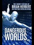 Dangerous Worlds: The Short Stories of Brian Herbert