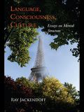 Language, Consciousness, Culture: Essays on Mental Structure