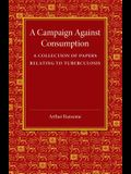 A Campaign Against Consumption: A Collection of Papers Relating to Tuberculosis