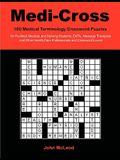 Medi-Cross: 100 Medical Terminology Crossword Puzzles for Pre-Med, Medical, and Nursing Students, Emts, Massage Therapists and Oth