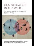 Classification in the Wild: The Science and Art of Transparent Decision Making