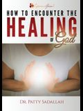 How to Encounter the HEALING of God